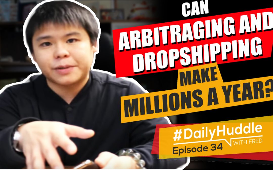 Ep 34 | Can Arbitraging And Dropshipping Make Millions A Year?