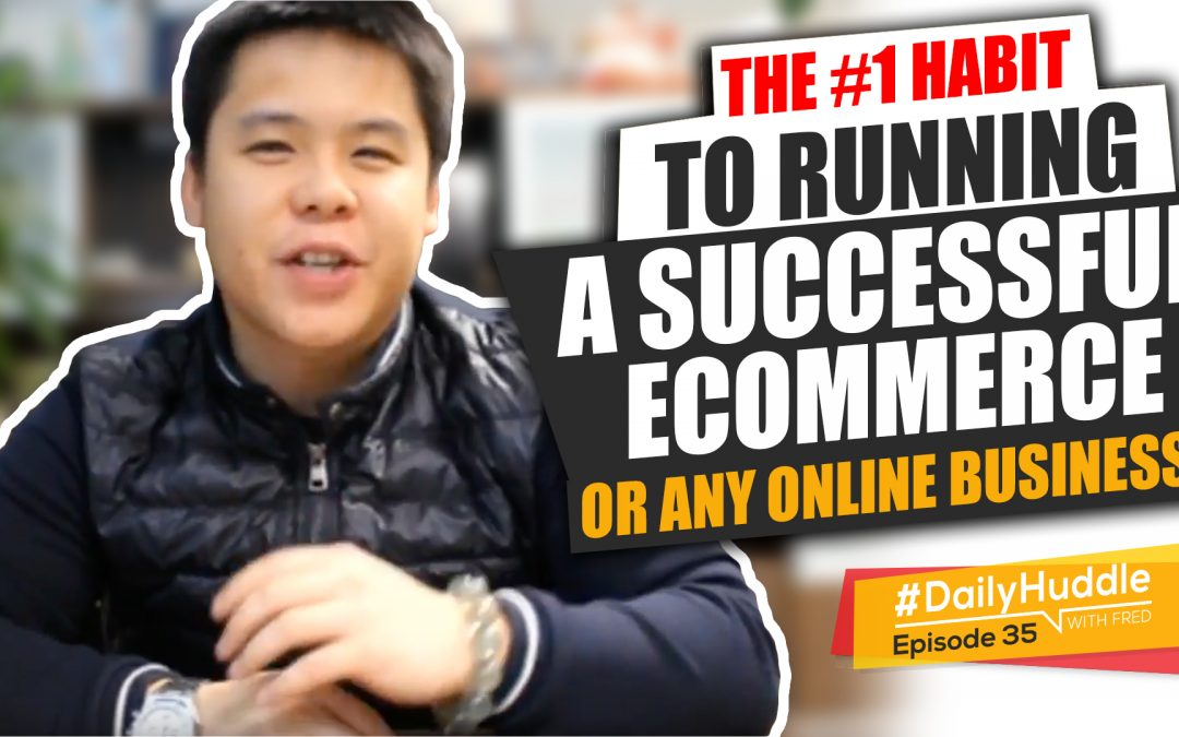 Ep 35 | The #1 Habit To Running A Successful eCommerce Or Any Online Business!