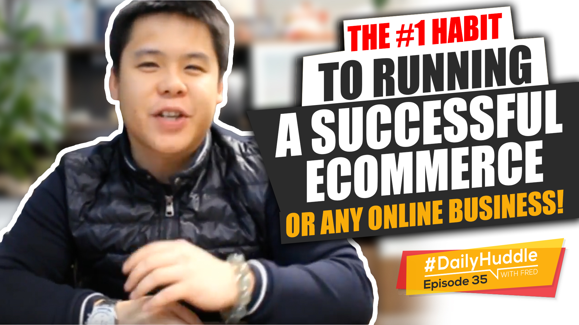 Daily Huddle - Ep 35 | The #1 Habit To Running A Successful eCommerce Or Any Online Business!