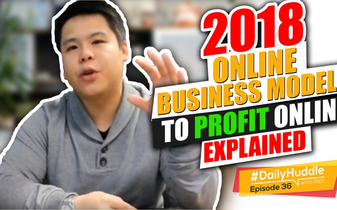 Ep 36 |  2018 Online Business Models To PROFIT Online EXPLAINED