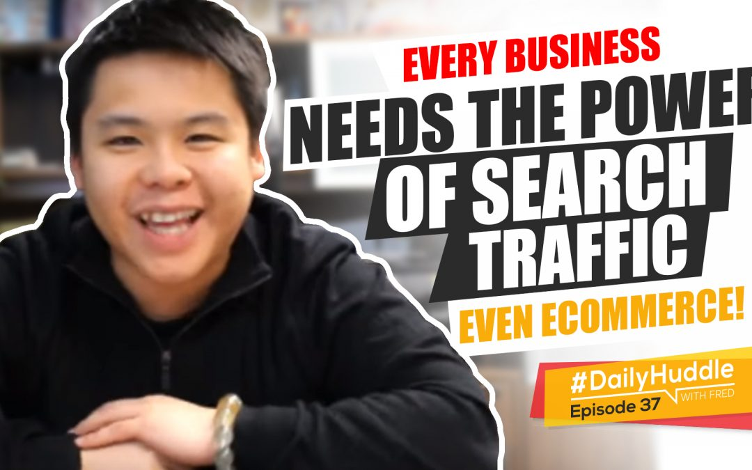 Ep 37 | EVERY Business Needs The Power Of Search Traffic – Even eCommerce!