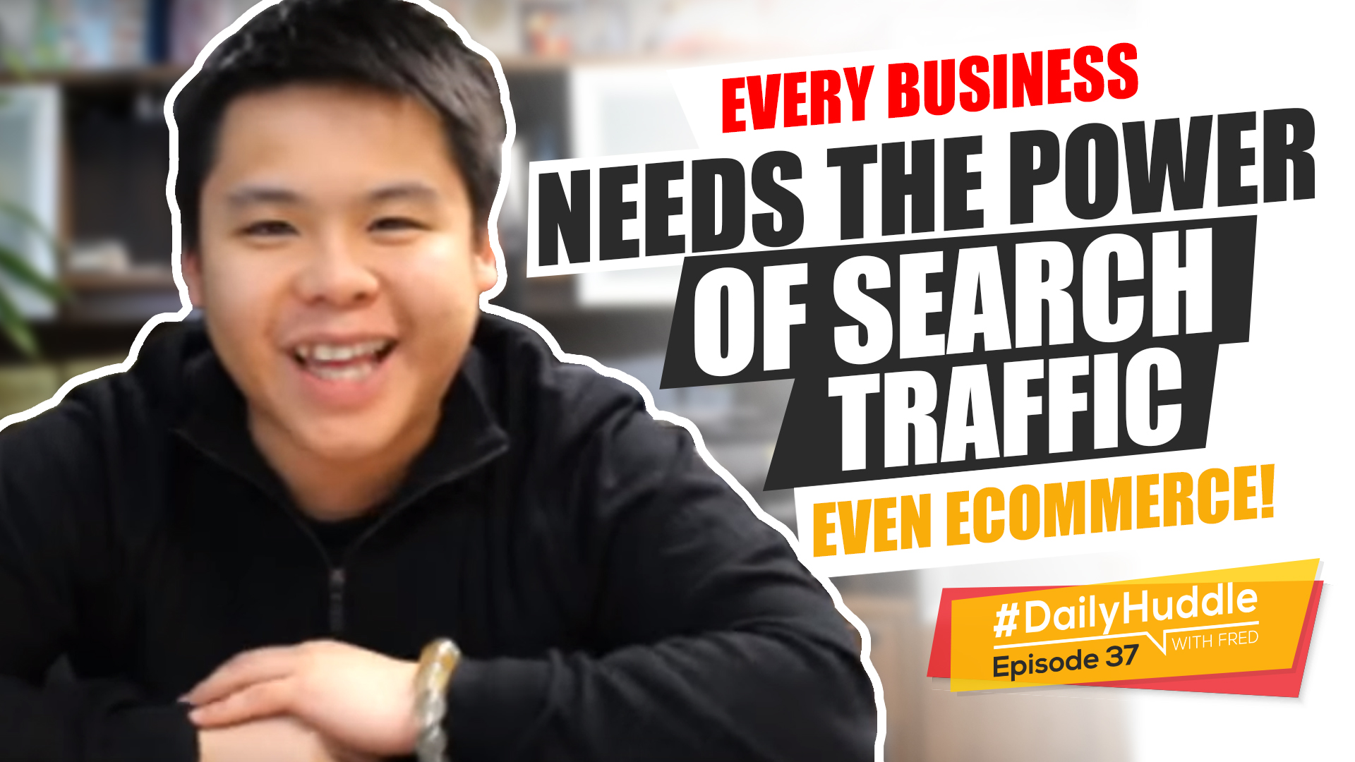 Daily Huddle - Ep 37 | EVERY Business Needs The Power Of Search Traffic - Even eCommerce!
