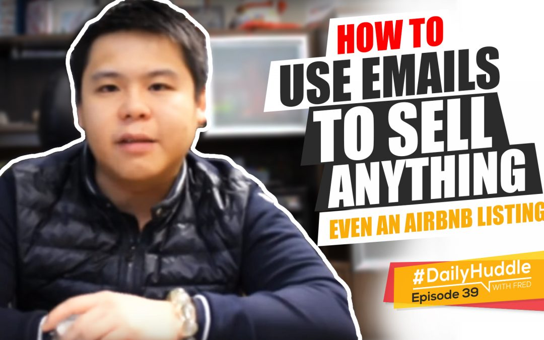 Ep 39 |  How To Use EMAILS To Sell ANYTHING – Even An AirBnB Listings!