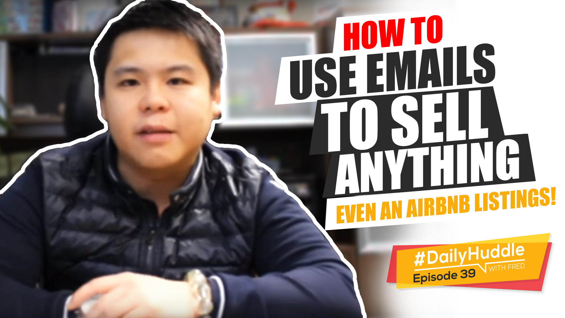 Ep 39 | How To Use EMAILS To Sell ANYTHING - Even An AirBnB Listings!