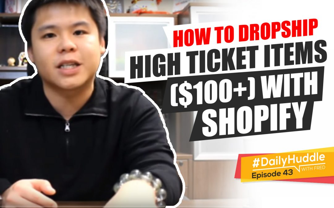 Ep 43 |  How To Dropship HIGH TICKET Items ($100+) With Shopify