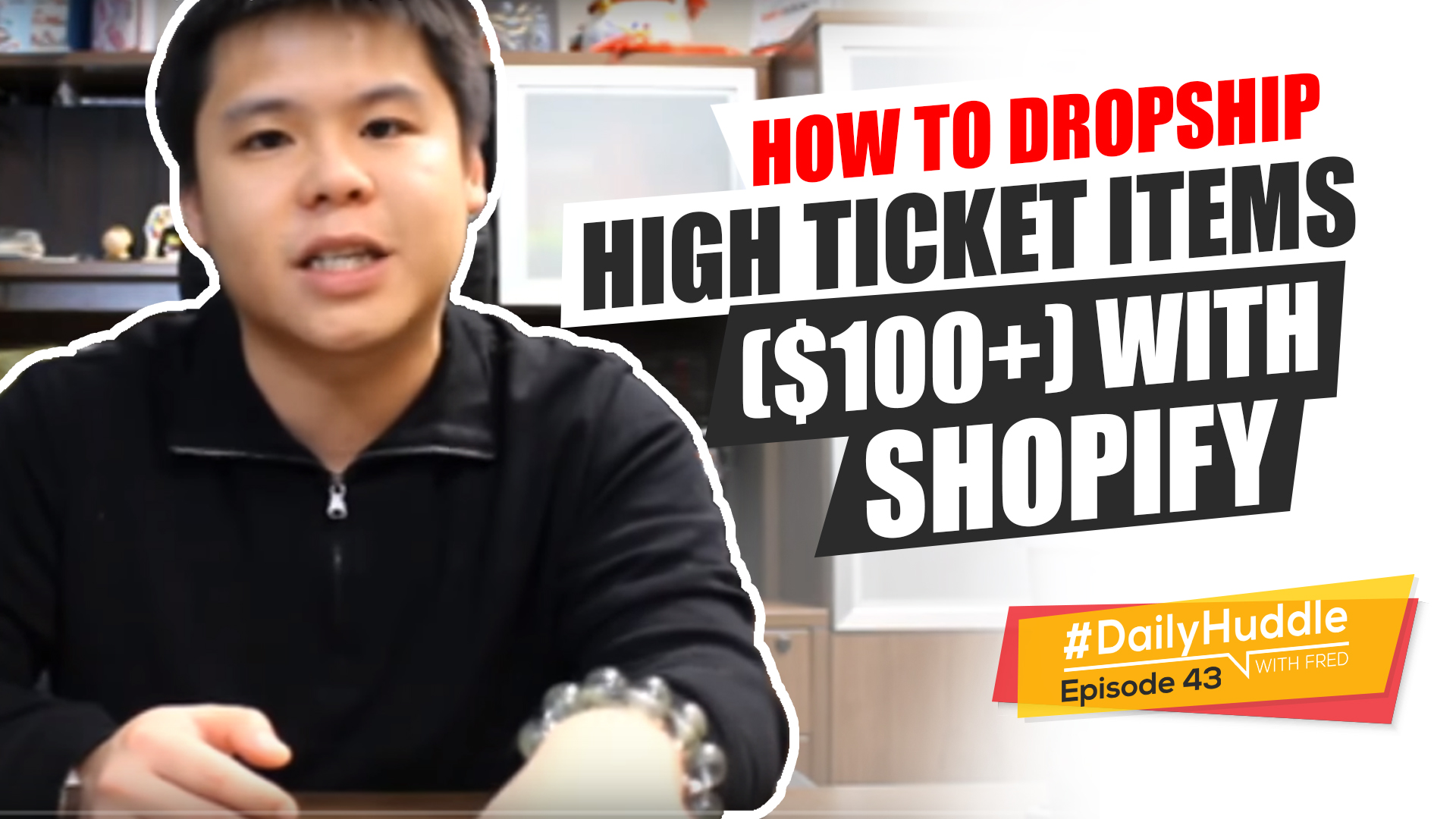 Daily Huddle - Ep 43 | How To Dropship HIGH TICKET Items ($100+) With Shopify