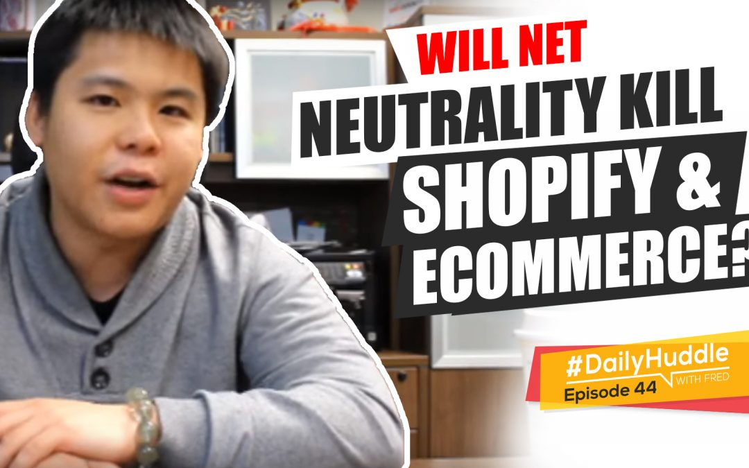 Ep 44 |  Will Net Neutrality Kill Shopify & eCommerce?