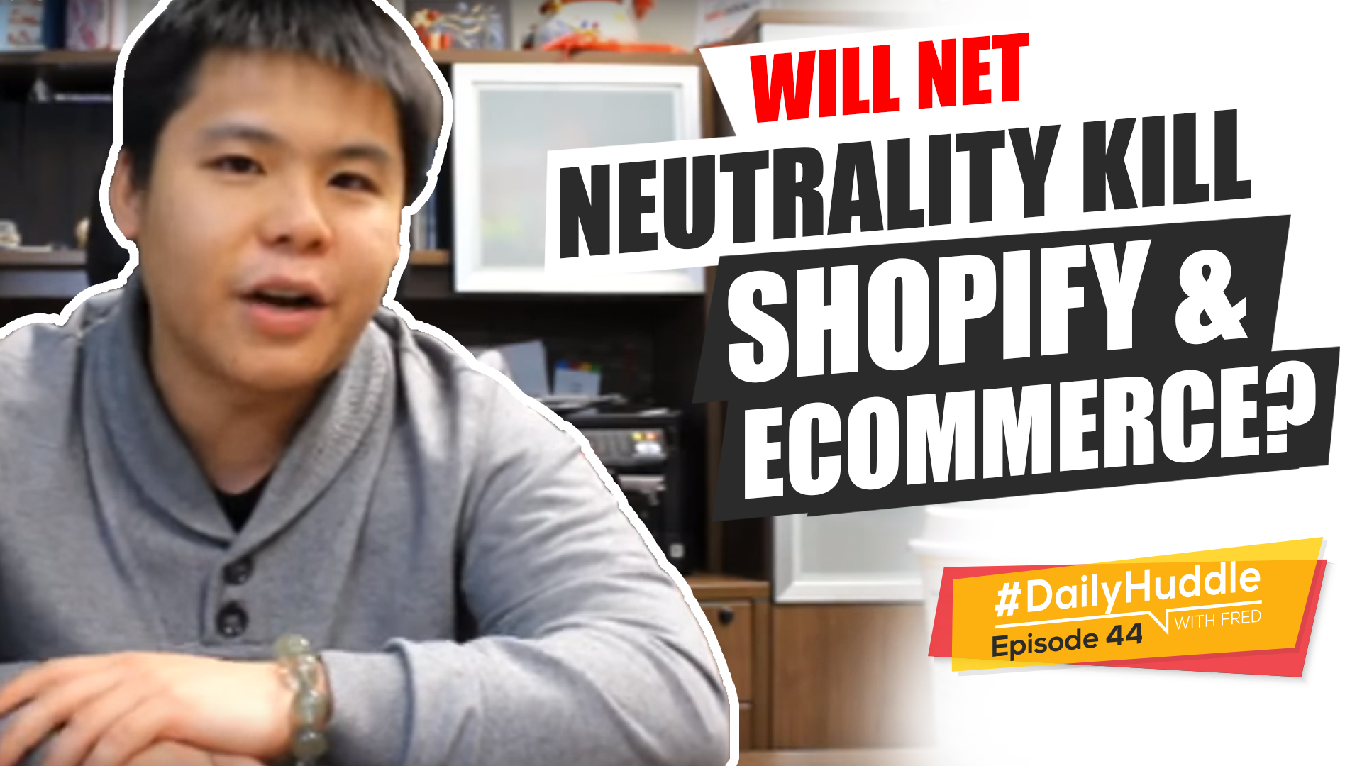 Daily Huddle - Ep 44 | Will Net Neutrality Kill Shopify & eCommerce?
