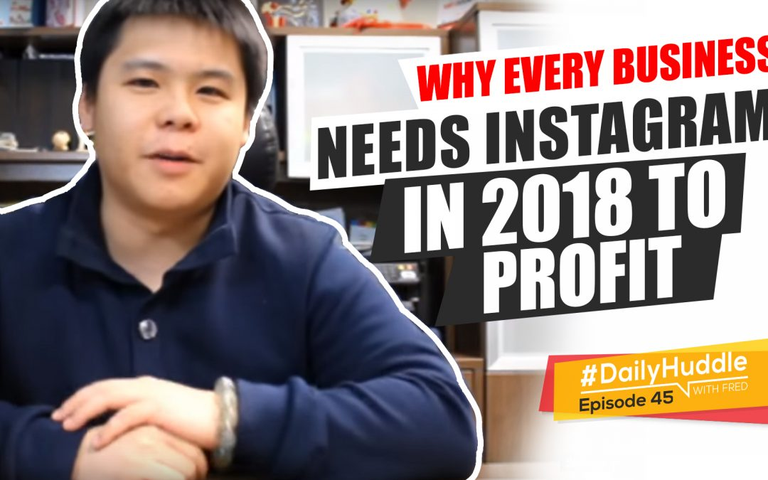 Ep 45 | Why Every Business NEEDS Instagram In 2018 To PROFIT