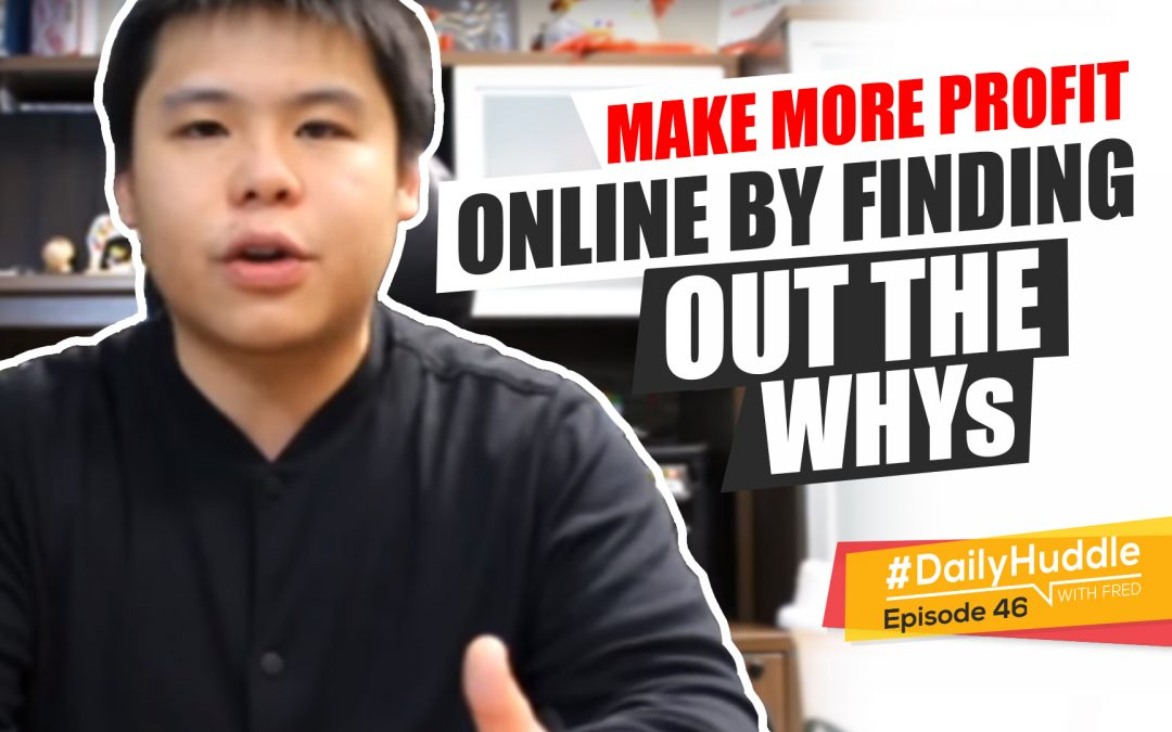 Ep 46 |  Make More Profit Online By Finding Out The WHYs
