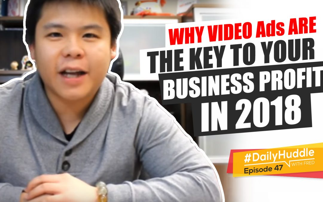 Ep 47 | Why VIDEO Ads Are The Key To Your Business PROFIT In 2018