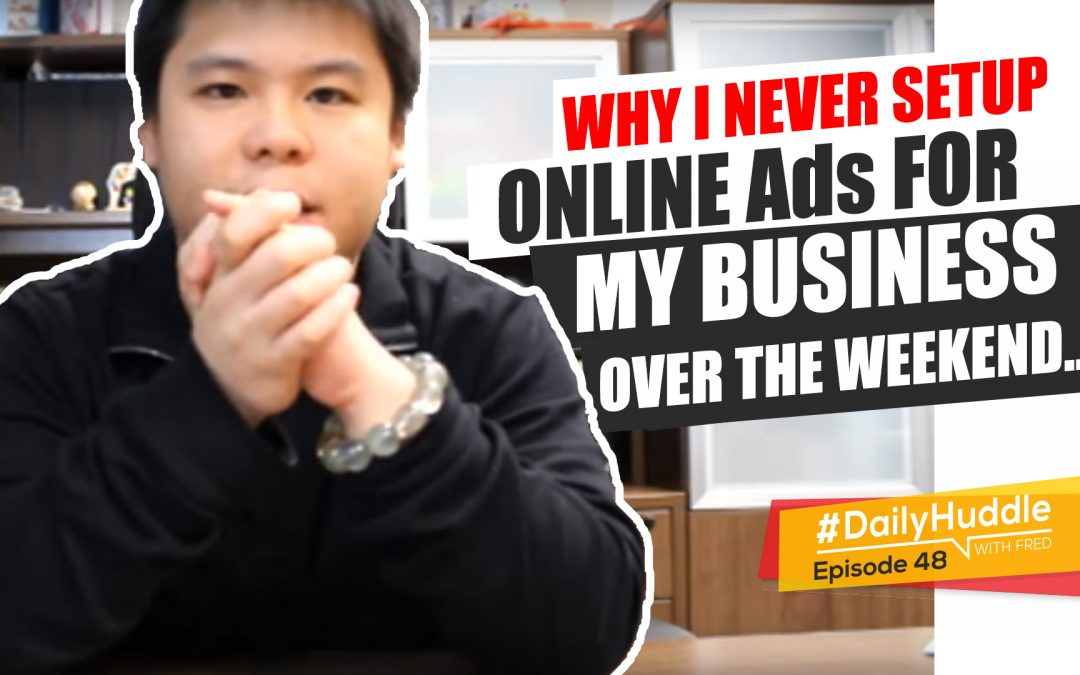 Ep 48   Why I Never Setup Online Ads For My Business Over The Weekend…
