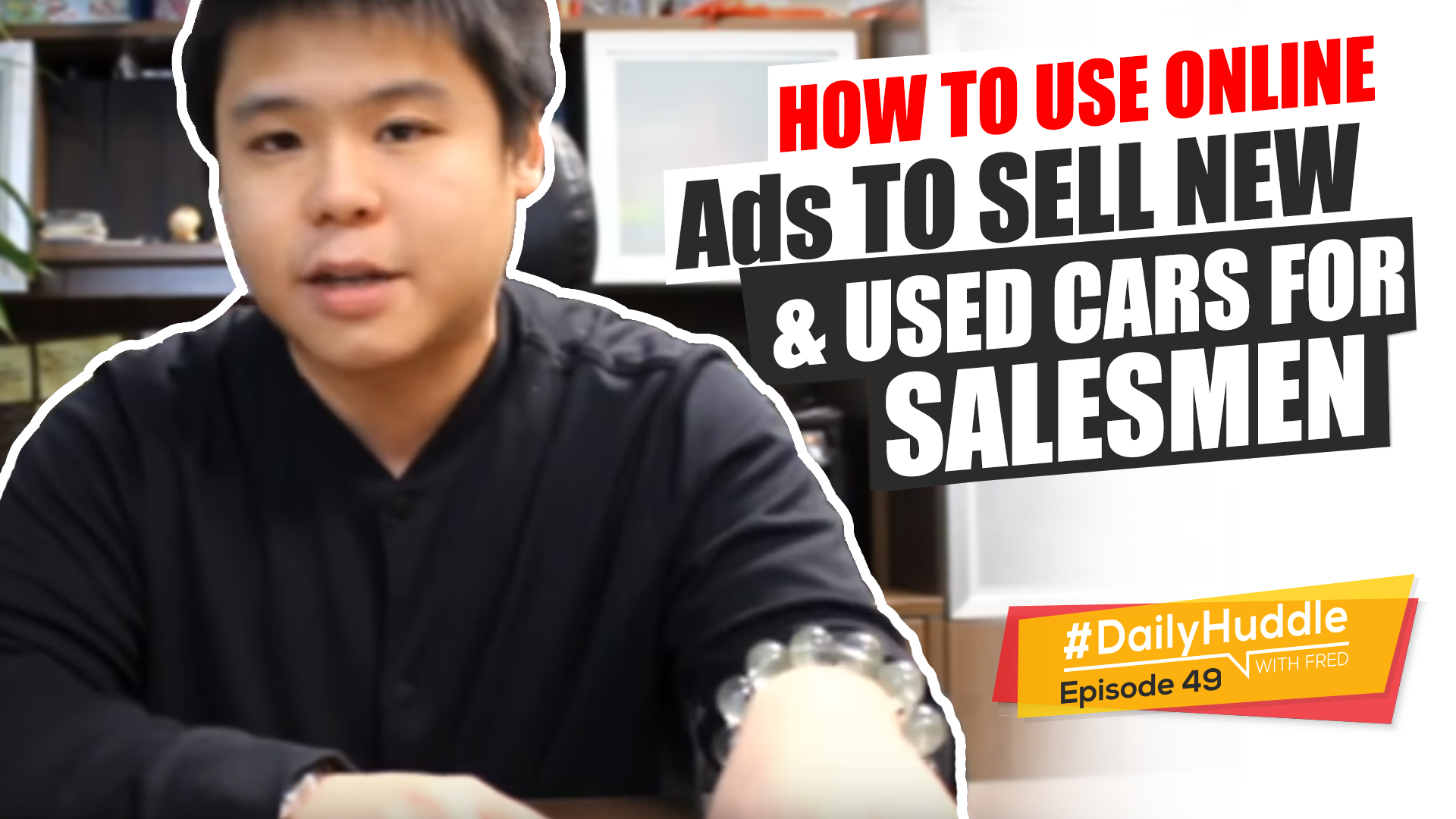 Daily Huddle - Ep 49 | How To Use Online Ads To Sell New & Used Cars For Salesmen