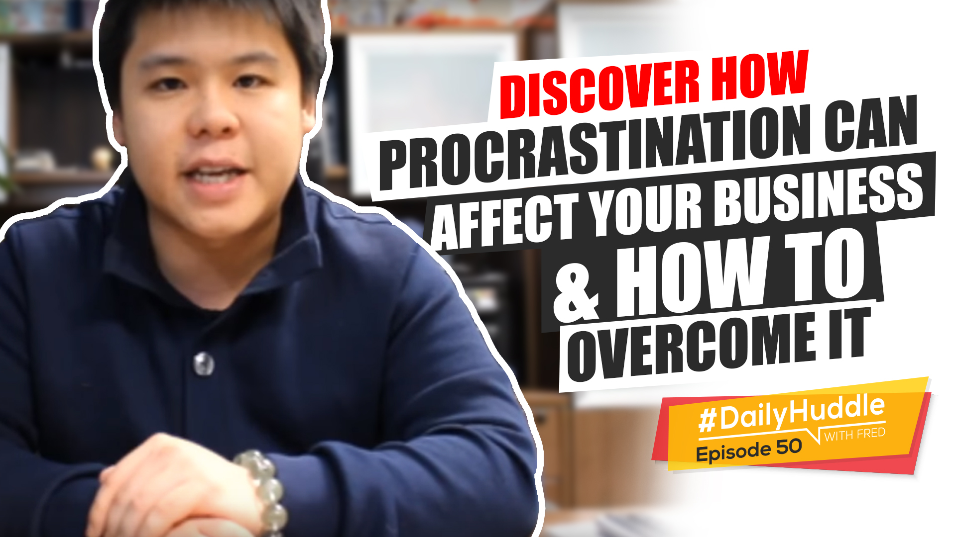 Daily Huddle - Ep 50 | Discover How Procrastination Can Affect Your Business & How To Overcome It