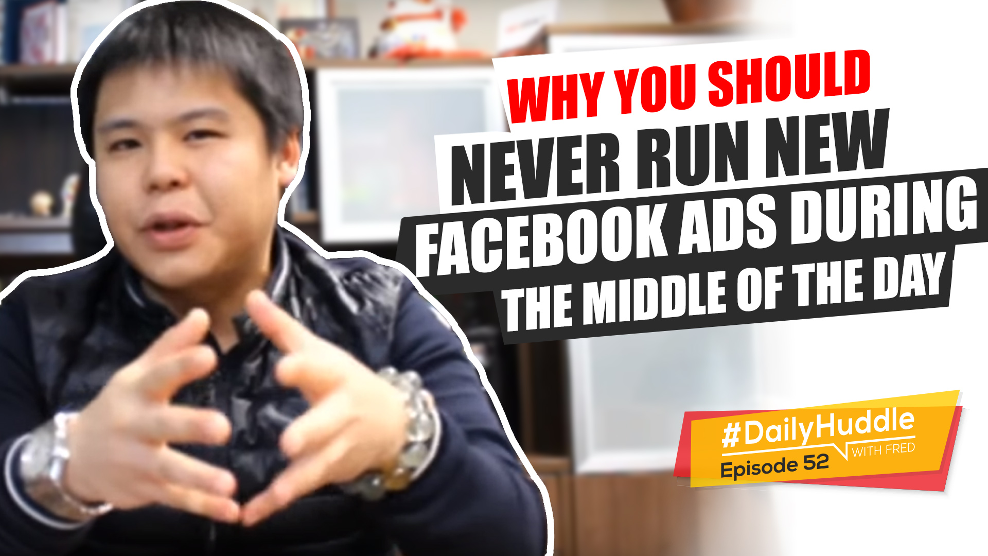 Daily Huddle - Ep 52 | Why You Should NEVER Run New Facebook Ads During The Middle Of The Day