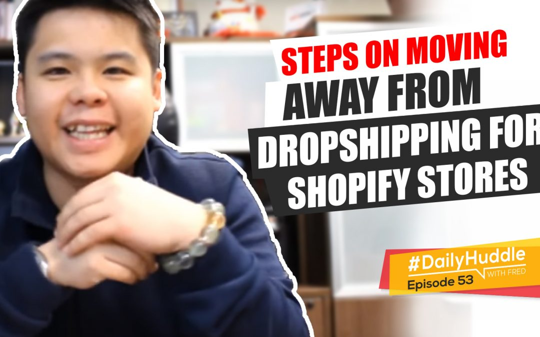 Ep 53 | Steps On Moving Away From Dropshipping For Shopify Stores
