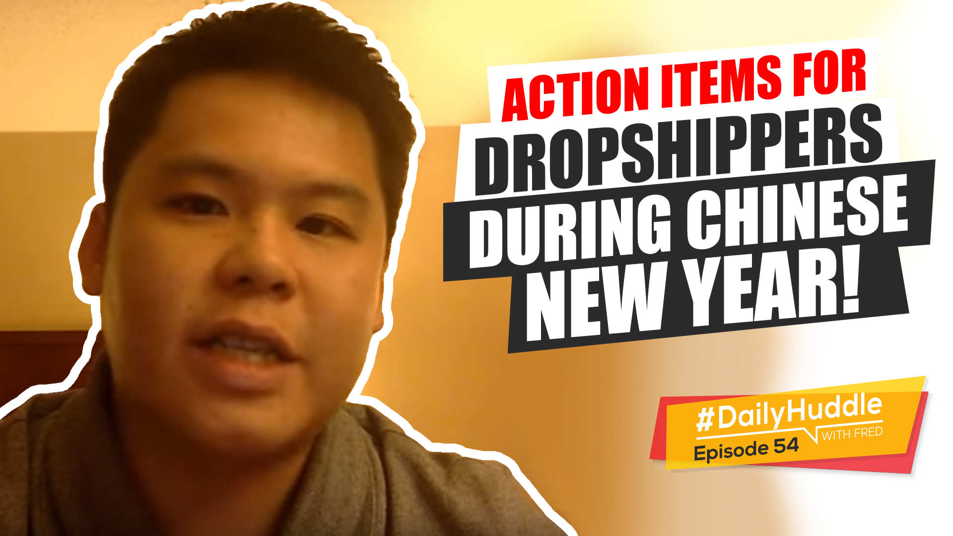 Daily Huddle - Ep 54 | Action Items For Dropshippers During Chinese New Year!