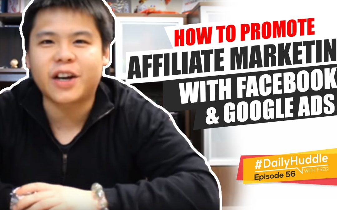 Ep 56 |  How To Promote Affiliate Marketing With Facebook & Google Ads