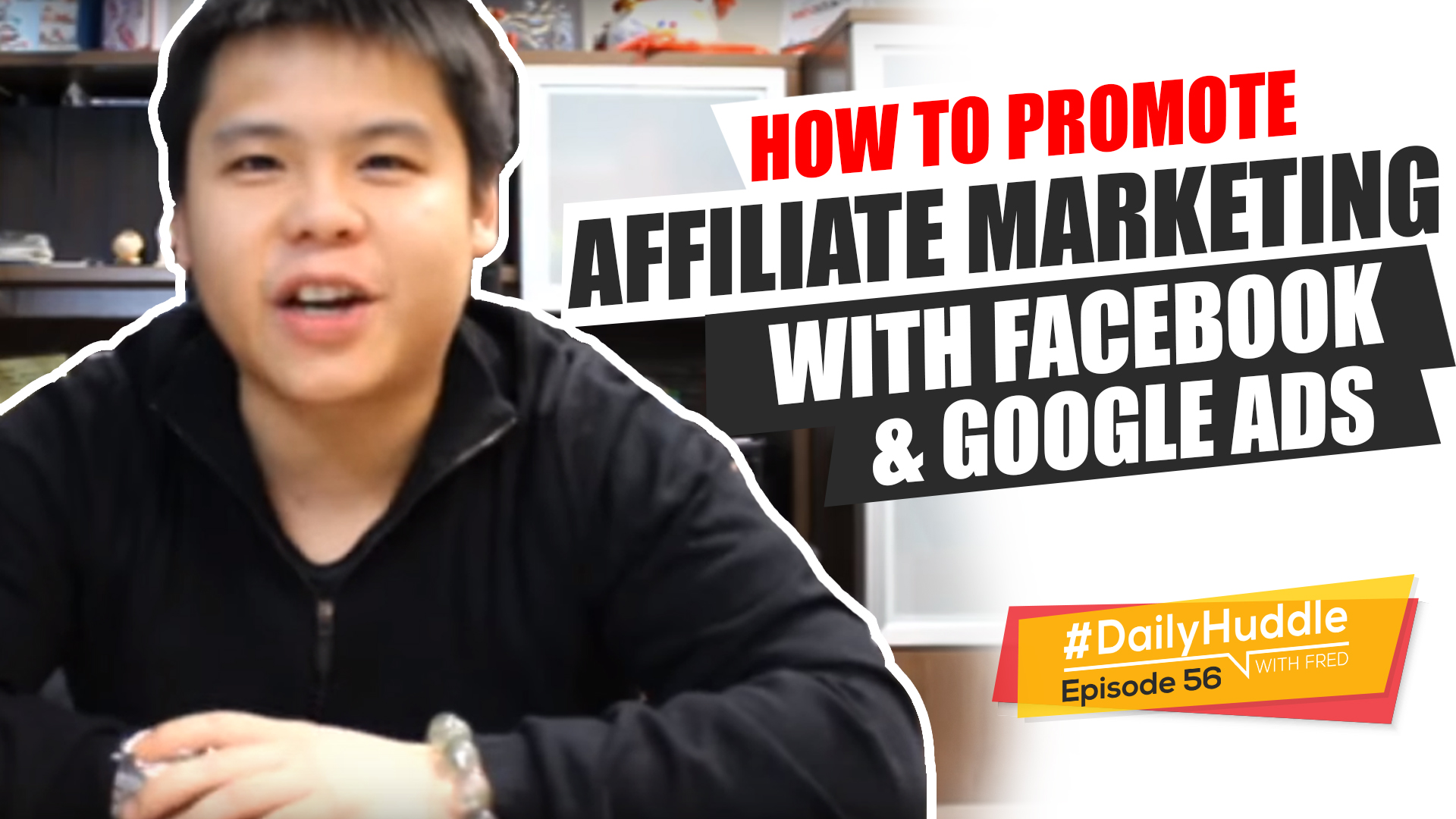 Daily Huddle - Ep 56 | How To Promote Affiliate Marketing With Facebook & Google Ads