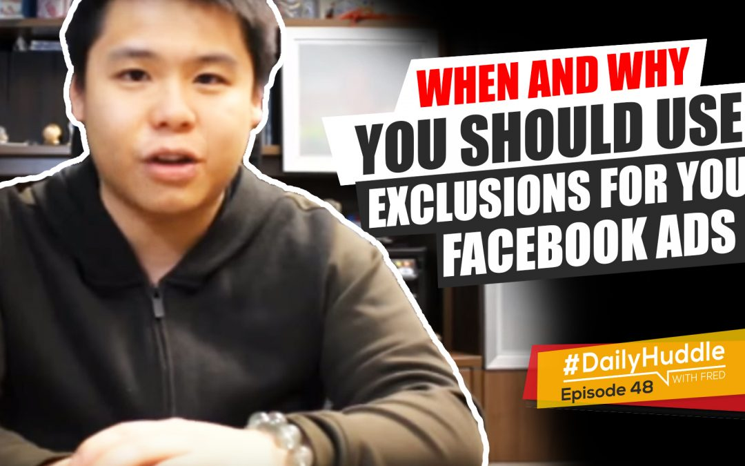 Ep 58 |  When And Why You Should Use Exclusions For Your Facebook Ads