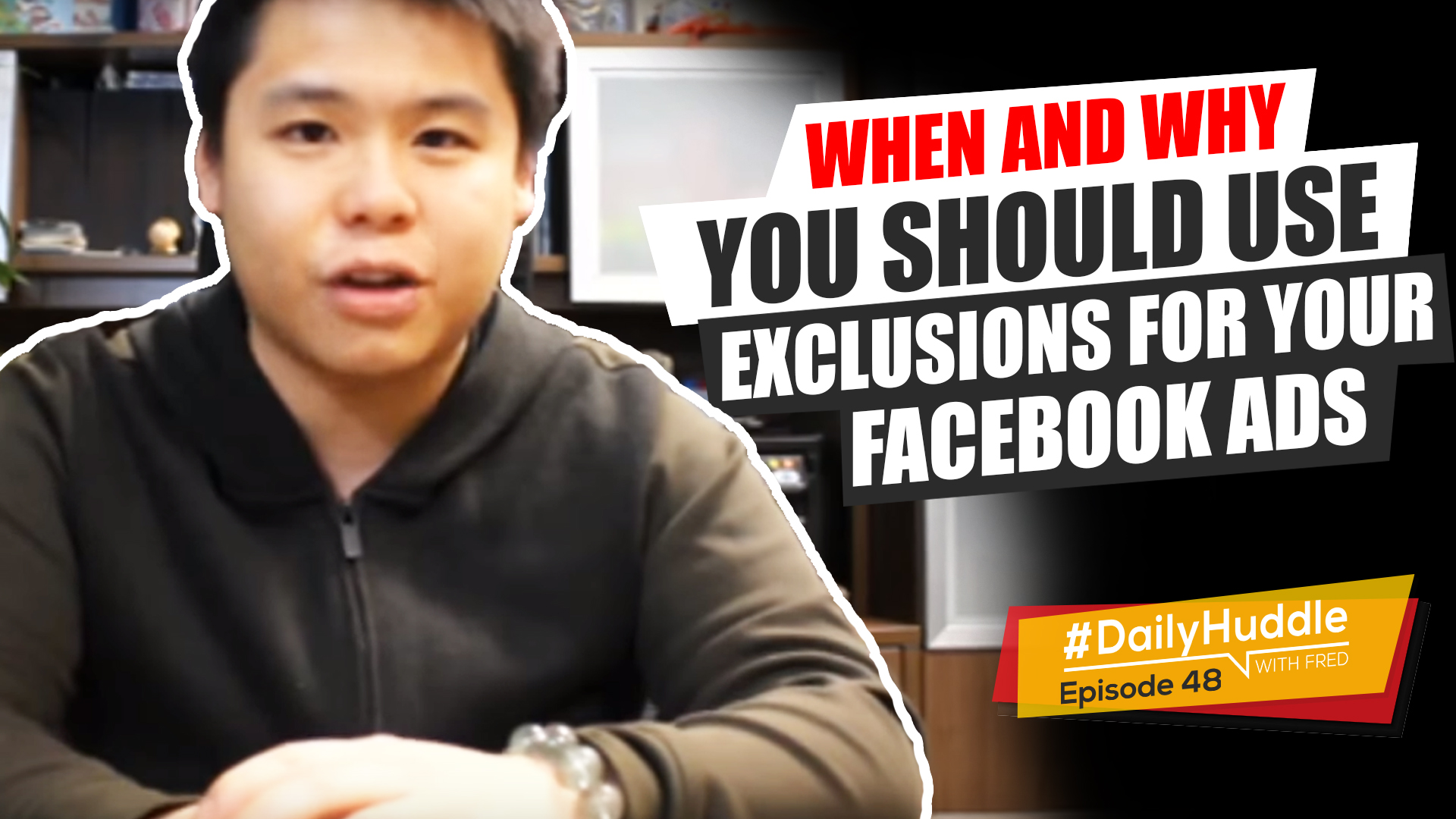 Daily Huddle - Ep 58 | When And Why You Should Use Exclusions For Your Facebook Ads