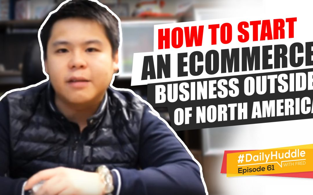 Ep 61 | How To Start An eCommerce Business Outside Of North America