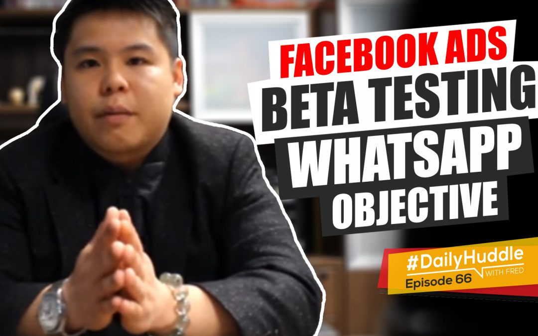 Ep 66 | Facebook Ads Beta Testing Whatsapp Objective