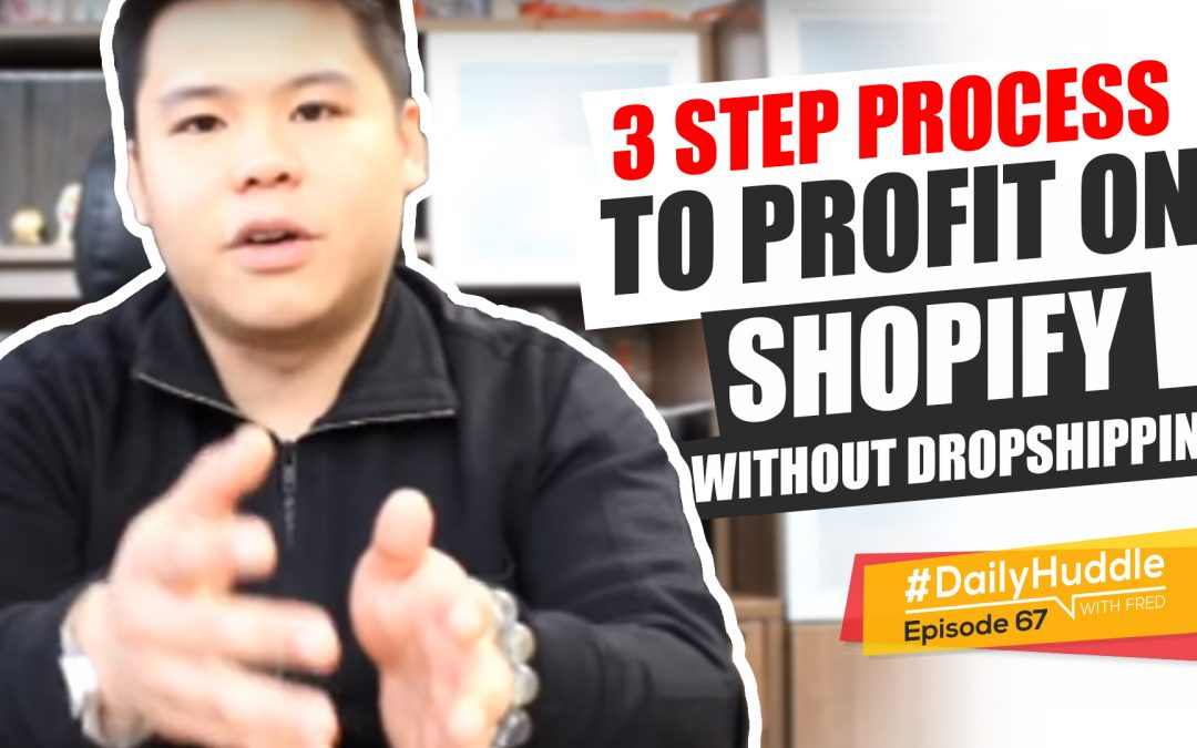 Ep 67 | 3 Step Process To PROFIT On Shopify WITHOUT Dropshipping