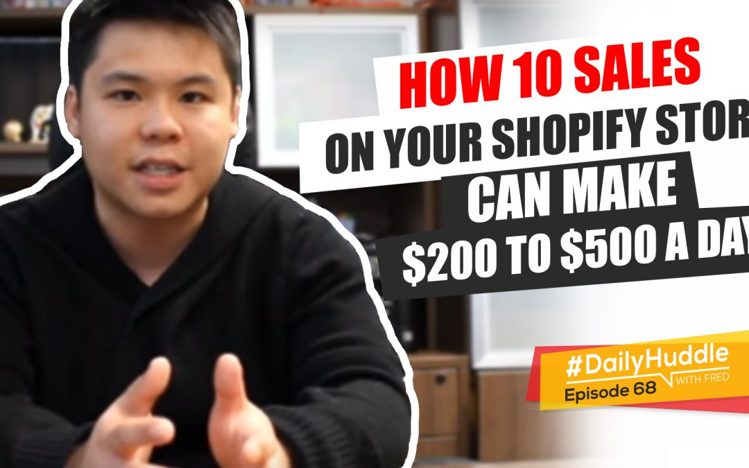 Ep 68 | How 10 Sales On Your Shopify Store Can Make $200 to $500 A Day
