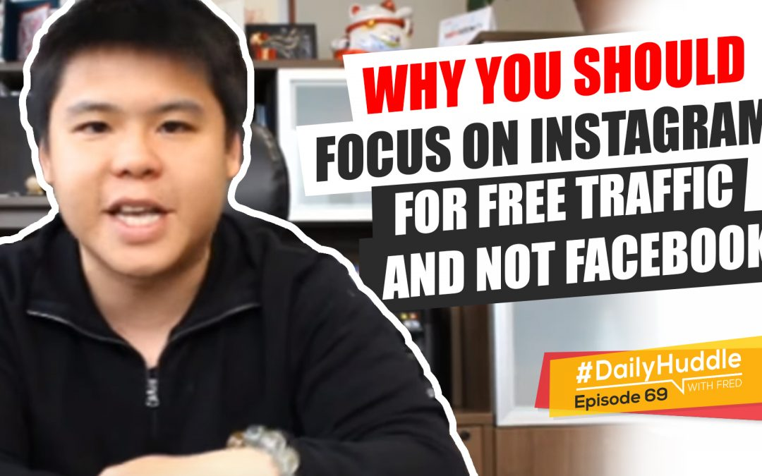 Ep 69 | Why You Should Focus On Instagram For FREE Traffic And NOT Facebook