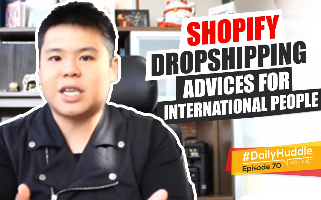 Ep 70 | Shopify Dropshipping Advice For International People